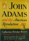 John Adams and the American Revolution - Catherine Drinker Bowen