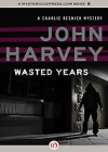 Wasted Years (Charles Resnick # 5) - John Harvey