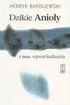 Dzikie Anioły i inne opowiadania - Henryk Bardijewski