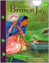 The Little Brown Jay: A Tale from India (Folktales from Around the World) - Elizabeth Claire, Miriam Katin