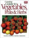 Complete Guide to Vegetables, Fruits & Herbs - Walter L. Doty, Ron Hildebrand