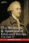 The Writings & Speeches of Edmund Burke: Volume IV - Letter to a Member of the National Assembly; Appeal from the New to the Old Whigs; Policy of the - Edmund Burke