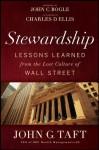 Stewardship: Lessons Learned from the Lost Culture of Wall Street - John G. Taft, Charles D. Ellis, John C. Bogle