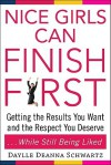 Nice Girls Can Finish First: Getting the Results You Want and the Respect You Deserve . . . While Still Being Liked - Daylle Deanna Schwartz