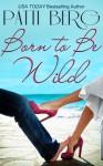 Born to Be Wild - Patti Berg