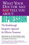 What Your Doctor May Not Tell You About(TM) Depression: The Breakthrough Integrative Approach for Effective Treatment (What Your Doctor May Not Tell You About...) - Michael B. Schachter, Deborah Mitchell