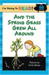 I'm Going to Read® (Level 1): And the Spring Grass Grew All Around (I'm Going to Read® Series) - Emily Bolam