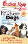 Chicken Soup for the Soul: Loving Our Dogs: Heartwarming and Humorous Stories about our Companions and Best Friends - Jack Canfield, Mark Victor Hansen, Amy Newmark
