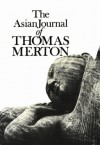 The Asian Journal of Thomas Merton (New Directions Books) - Amiya Chakravarty, Thomas Merton, Patrick Hart, James Laughlin, Naomi Burton Stone