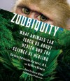Zoobiquity: What Animals Can Teach Us About Health and the Science of Healing - Barbara Natterson-Horowitz, Kathryn Bowers, Karen White