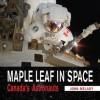 Maple Leaf in Space: Canada's Astronauts - John Melady