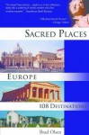 Sacred Places Europe: 108 Destinations - Brad Olsen