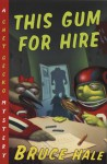 This Gum for Hire: A Chet Gecko Mystery - Bruce Hale
