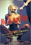 He's on Top: Erotic Stories of Male Dominance and Female Submission - Thomas S. Roche, Rachel Kramer Bussel, M. Christian, Lisabet Sarai, Gwen Masters, Shanna Germain, Teresa Noelle Roberts, Lee Ash, Donna George Storey, N.T. Morley, Andrea Dale, Matt Conklin, Jason Rubis, Amanda Earl, Mike Kimera, Debra Hyde, MacKenzie Cross