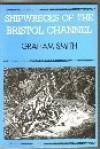 Shipwrecks of the Bristol Channel - Graham Smith