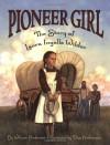 Pioneer Girl: The Story of Laura Ingalls Wilder - William Anderson, Dan Andreasen