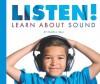 Listen!: Learn about Sound - Pamela Hall, Jane Yamada