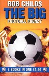 The Big Football Frenzy (3 Books In 1) - Rob Childs