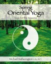 Spring Oriental Yoga (Taoist and Hatha Yoga for the Seasons) - Michael Hetherington