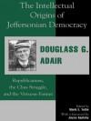 The Intellectual Origins of Jeffersonian Democracy: Republicanism, the Class Struggle, and the Virtuous Farmer - Douglass G. Adair, Mark E. Yellin, Joyce Appleby