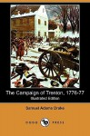 The Campaign Of Trenton, 1776-77 (Illustrated Edition) - Samuel Adams Drake, Amanda Lee