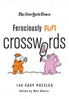 The New York Times Ferociously Fun Crosswords: 150 Easy Puzzles - The New York Times, Will Shortz