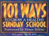 101 Ways to Grow a Healthy Sunday School - Stan Toler