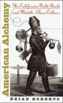 American Alchemy: The California Gold Rush and Middle-Class Culture (Cultural Studies of the United States) - Brian Roberts
