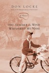 The Summer the Wind Whispered My Name: A Novel - Don Locke