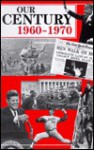 Our Century: 1960-1970 - Gareth Stevens Publishing