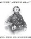 Our Hero General U. S. Grant, When, Where, and How He Fought - Josephine Pollard, Edwin Forbes