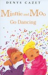 Minnie and Moo Go Dancing - Denys Cazet, Barbara Caruso