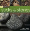 Craft Workshop: Sticks and Stones: How to Make Stunning Objects Using Natural Materials with 25 Step-By-Step Projects - Mary Maguire