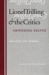 Lionel Trilling and the Critics: Opposing Selves - John Rodden, Morris Dickstein