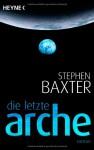 Die Letzte Arche - Stephen Baxter, Peter Robert
