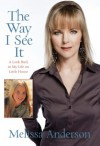 The Way I See It: A Look Back at My Life on Little House - Melissa Anderson