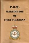 P.O.W. Wartime Log of F/Sgt. T.D.Glenn - T.D. Glenn, Rosamund Glenn, Rod Glenn