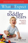 What to Expect: the Toddler Years - Heidi Murkoff, Sharon Mazel