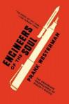 Engineers of the Soul: The Grandiose Propaganda of Stalin's Russia - Frank Westerman, Sam Garrett