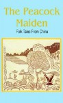 The Peacock Maiden: Folk Tales from China - Nicholas Van Rijn