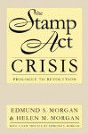 The Stamp Act Crisis (Published for the Omohundro Institute of Early American Hist) - Edmund S. Morgan, Helen M. Morgan