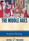 The Story of the Middle Ages - Stephen Harding