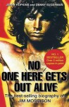 No One Here Gets Out Alive: The Biography of Jim Morrison. Jerry Hopkins, Daniel Sugerman - Jerry Hopkins, Danny Sugarman