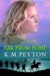 Far From Home - K.M. Peyton