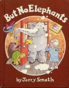BUT NO ELEPHANTS by Jerry Smath (1979 Hardcover 38 pages Parents Magazine Press) - Jerry Smath