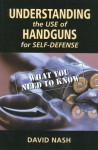 Understanding the Use of Handguns for Self-Defense: What You Need to Know - David Nash