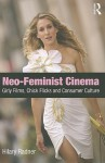Neo-Feminist Cinema: Girly Films, Chick Flicks, and Consumer Culture - Hilary Radner