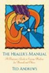 The Healer's Manual: A Beginner's Guide to Energy Therapies (Llewellyn's Health & Healing) - Ted Andrews
