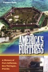 America's Fortress: A History of Fort Jefferson, Dry Tortugas, Florida - Thomas Reid
