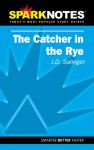 The Catcher in the Rye (SparkNotes Literature Guide) - SparkNotes Editors, J.D. Salinger
